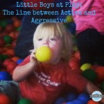 Little Boys at Play: The line between Active and Aggressive.
