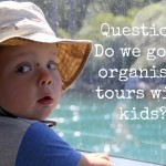 Do we do organised tours when travelling with kids?