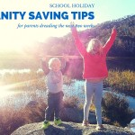 School Holiday Sanity Saving Tips