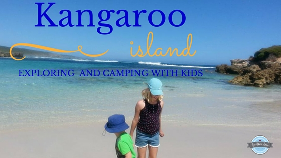 Kangaroo Island : Exploring and Camping with Kids