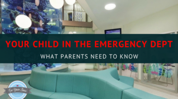 Your child in the Emergency Dept – What Parents Need to Know